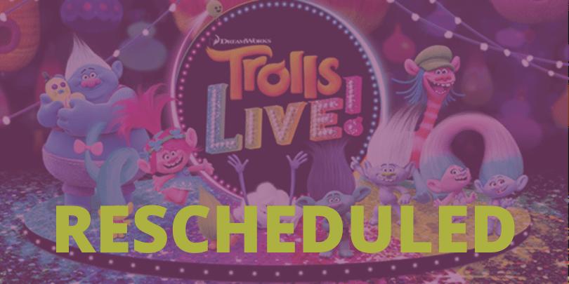 Trolls LIVE! - Rescheduled